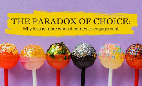 Digital Alchemy | The Paradox of Choice: Why less is more when it comes to engagement